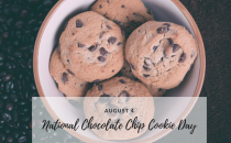 National Chocolate Chip Cookie Day is August 4