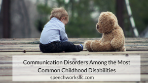 Communication Disorders Among the Most Common Childhood Disabilities