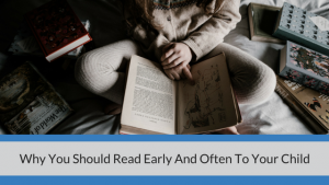 Why You Should Read Early And Often To Your Child
